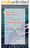 Never Relapse Into Watching Porn Again: A Deep Inner Game Guide To Building Your Inner Strength and Reaching The 90-Days Porn Free Streak (English Edition)
