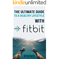 THE ULTIMATE GUIDE TO A HEALTHY LIFESTYLE WITH FITBIT: All The Features Of Fitbit In Questions & Answers