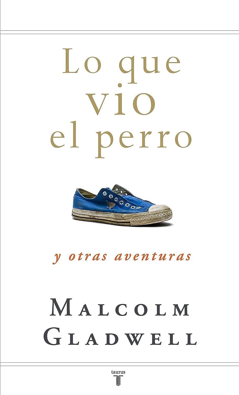 Lo que vio el perro: y otras aventuras eBook: Gladwell, Malcolm ...