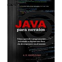 Java para novatos: Cómo aprender programación orientada a objetos con Java sin desesperarse en el intento (Spanish Edition) Jun 18, 2017