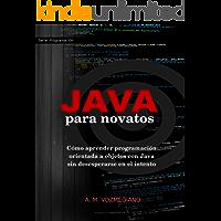 Java para novatos: Cómo aprender programación orientada a objetos con Java sin desesperarse en el intento