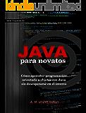 Java para novatos: Cómo aprender programación orientada a objetos con Java sin desesperarse en el intento (Spanish Edition)