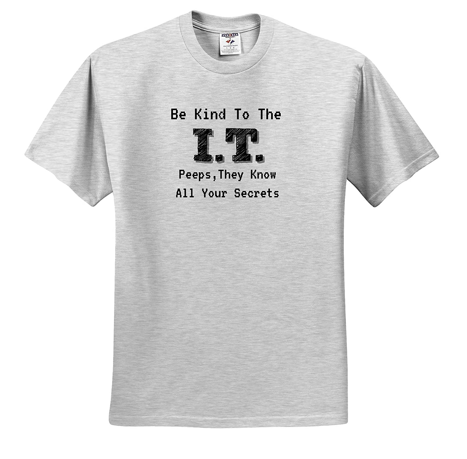 Image of Be Kind to The IT Peeps They Know Your Secrets 3dRose Carrie Merchant Quote T-Shirts