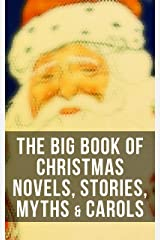 The Big Book of Christmas Novels, Stories, Myths & Carols: 450+ Titles in One Edition: A Christmas Carol, Little Women, Silent Night, The Gift of the Magi… Kindle Edition