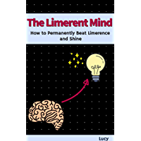 The Limerent Mind: How to Permanently Beat Limerence and Shine (English Edition)