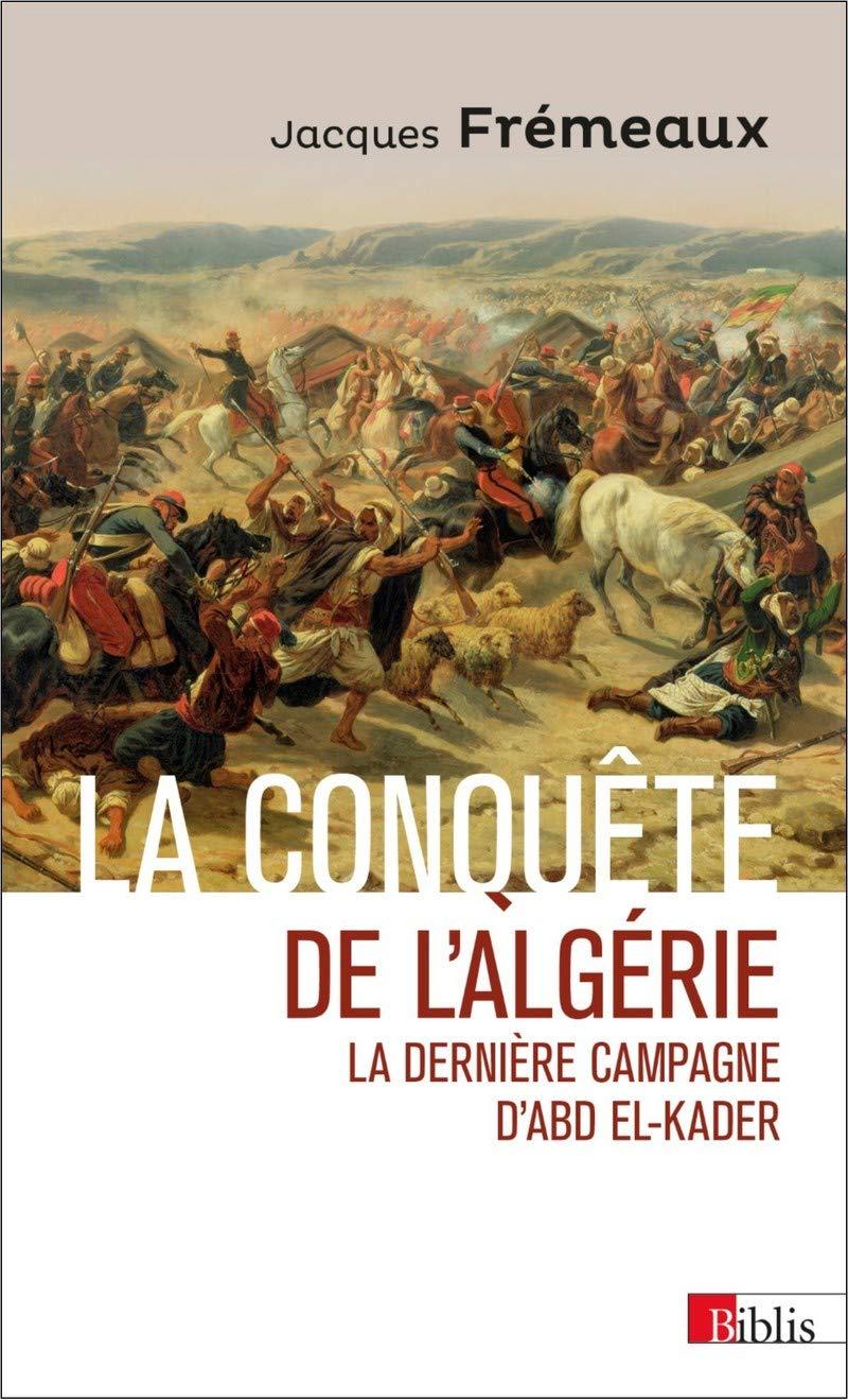 La conquête de l'Algérie. La dernière campagne d'Abd el-Kader