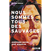 Nous sommes tous des sauvages (French Edition)