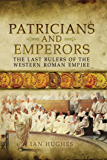 Patricians and Emperors : The Last Rulers of the Western Roman Empire