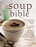 The Soup Bible: All the Soups You Will Ever Need in One Inspirational Collection - Over 200 Recipes from Around the World