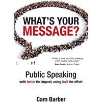 What's Your Message?: Public Speaking with Twice the Impact Using Half the Effort
