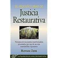 El Pequeno Libro de la Justicia Restaurativa: Principios de Una Justicia Trasnformadora Presentados Por Uno de Sus Mas Renombr