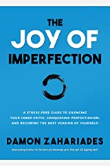 The Joy Of Imperfection: A Stress-Free Guide To Silencing Your Inner Critic, Conquering Perfectionism, and Becoming The Best Version Of Yourself! Kindle Edition