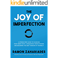 The Joy Of Imperfection: A Stress-Free Guide To Silencing Your Inner Critic, Conquering Perfectionism, and Becoming The…