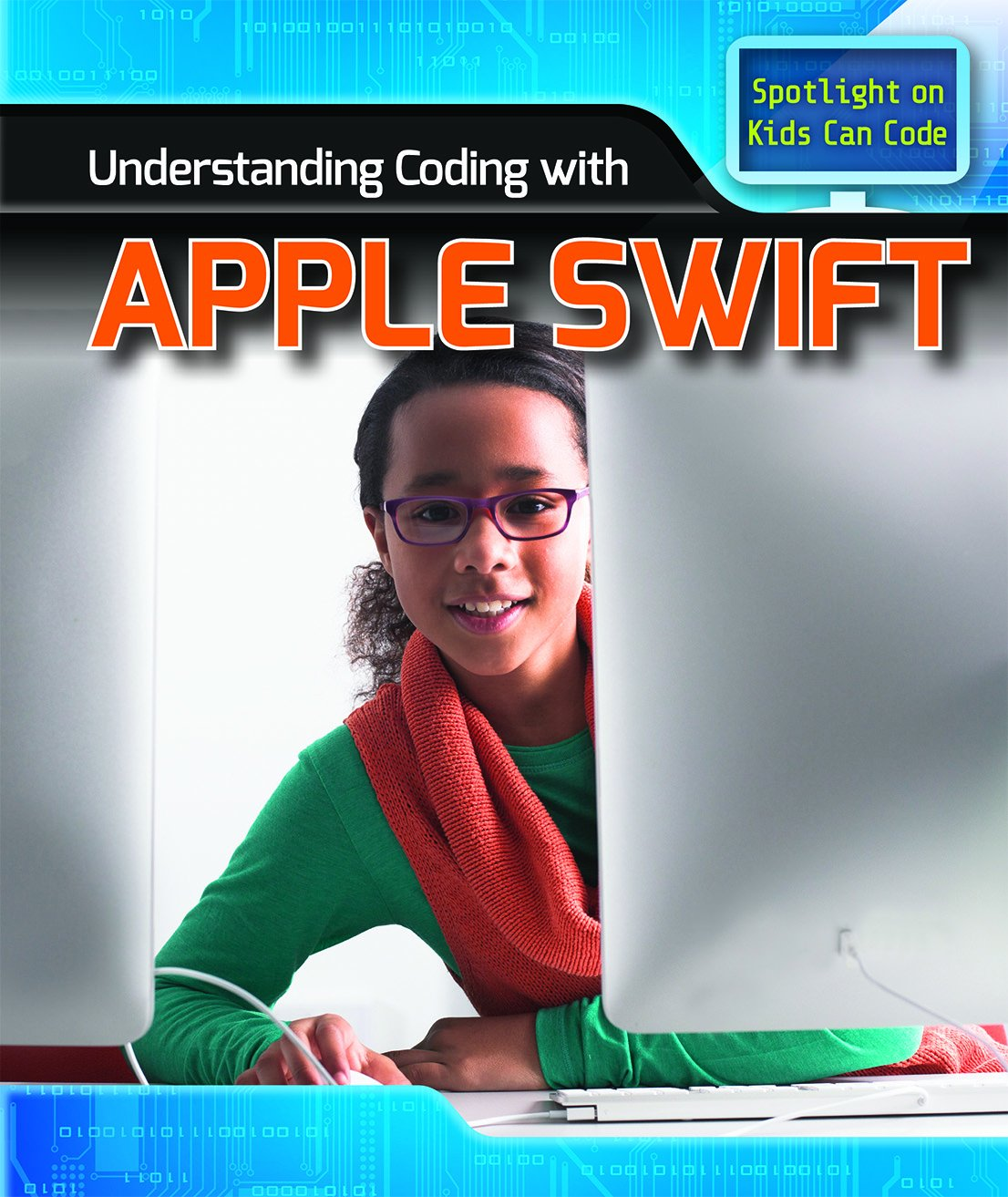 Understanding Coding With Apple Swift (Spotlight on Kids Can Code)