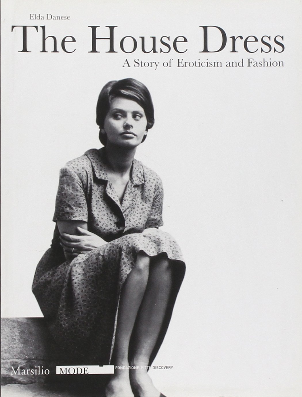The House Dress: A Story of Eroticism and Fashion by Brand: Marsilio