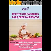 Papinhas Saudáveis: Receitas De Papinhas Para Bebês Alérgicos