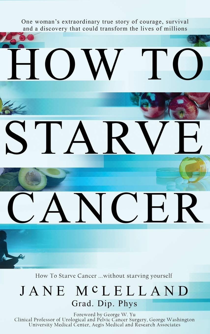How To Starve Cancer Mclelland Jane 9780951951712 Amazon Com Books