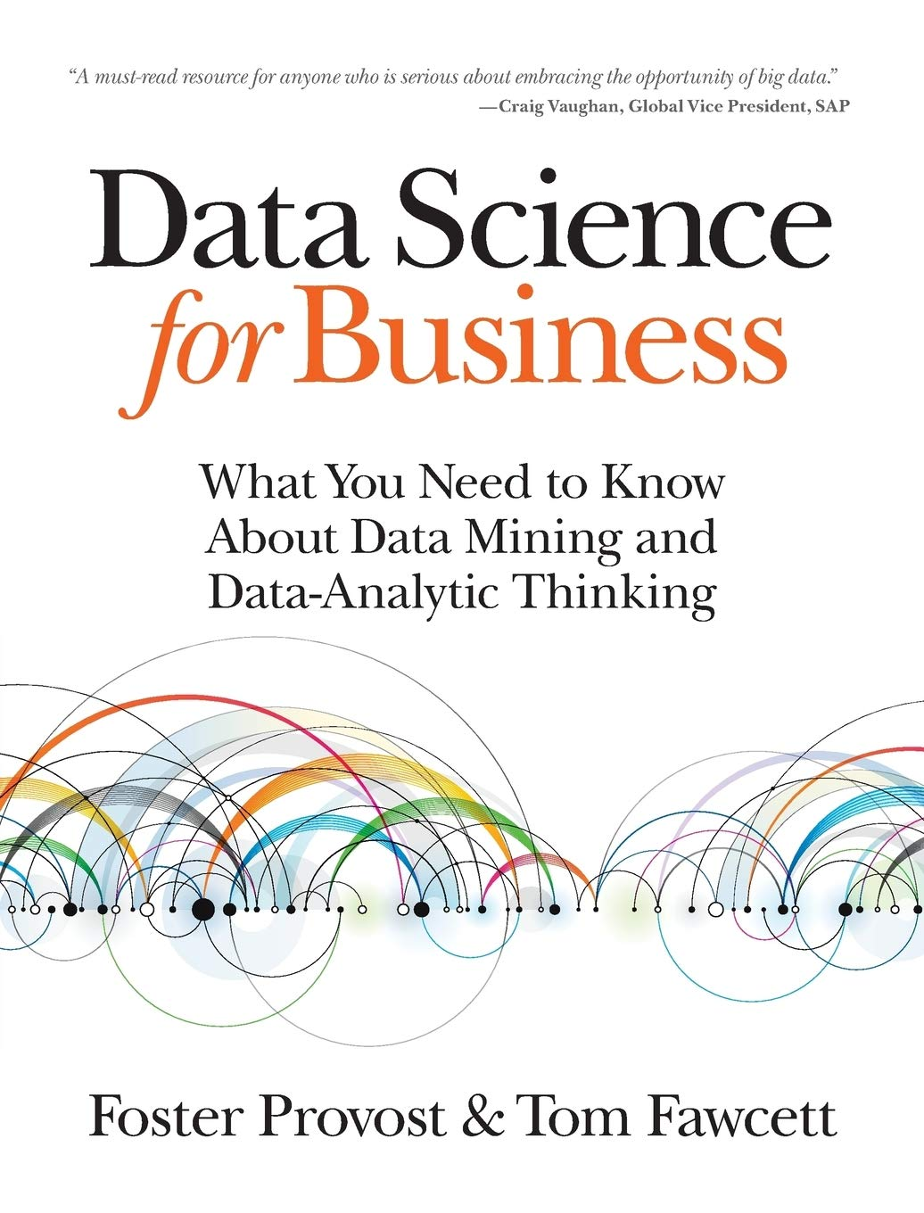 Data Science For Business  What You Need To Know About Data Mining And Data Analytic Thinking