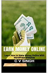 Earn Money Online: Learn How to Make Money Online With WordPress Websites Kindle Edition