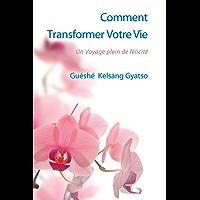 Comment Transformer Votre Vie: Un voyage plein de félicité (French Edition)