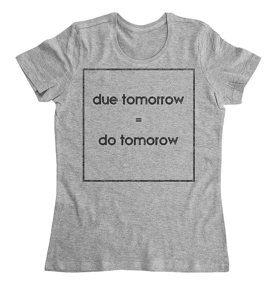 graphke Due Tomorrow Equals Do Tomorrow Procrastinate Womens T-Shirt