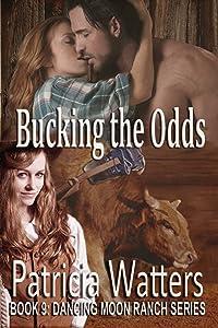 Bucking the Odds: Book 9: Dancing Moon Ranch Series