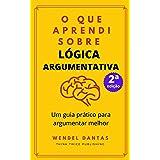 O que Aprendi sobre Lógica Argumentativa: Um guia prático para argumentar melhor