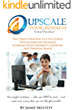 Upscale Your Virtual Assistant Business: Fast Track Your Way to a Successful Virtual Assistant Business, Establish Your Credibility, Expertise, and Personal Brand. (English Edition)