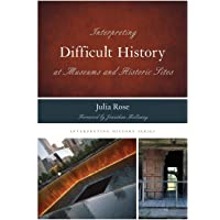 Interpreting Difficult History at Museums and Historic Sites: 7