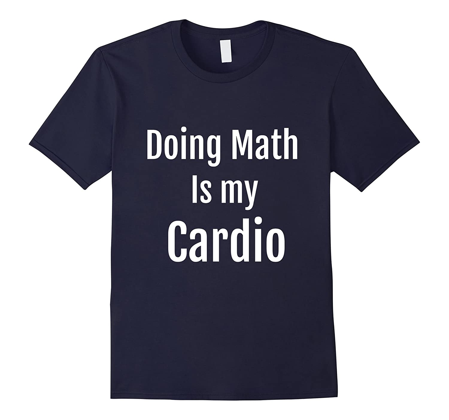 Doing Math Is My Cardio - Funny Gym T Shirt-CL