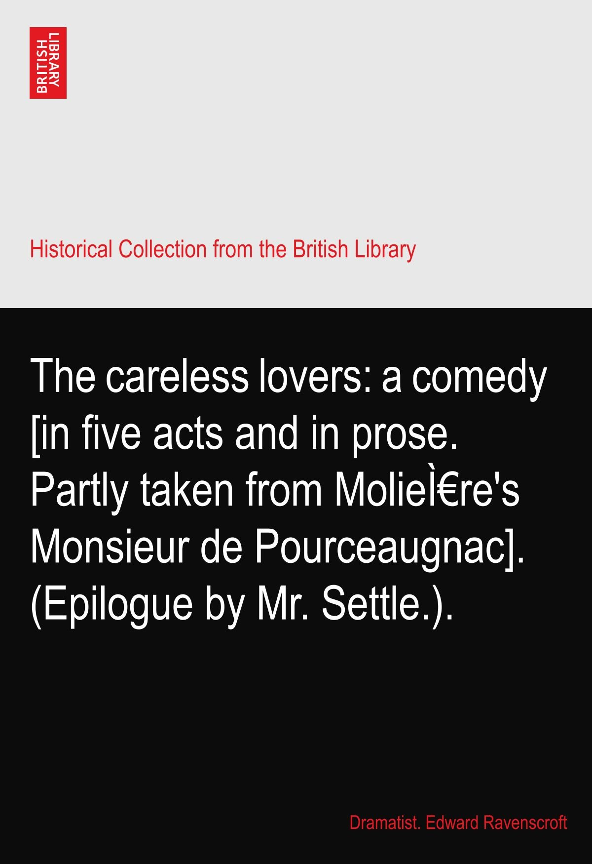 Download The careless lovers: a comedy [in five acts and in prose. Partly taken from Molière's Monsieur de Pourceaugnac]. (Epilogue by Mr. Settle.). ebook