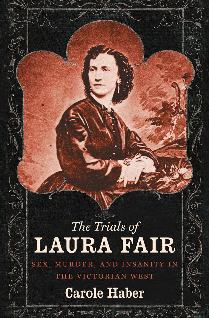 Download The Trials of Laura Fair: Sex, Murder, and Insanity in the Victorian West pdf epub
