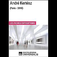 André Kertész (Paris - 2010): Les Fiches Exposition d'Universalis (French Edition)