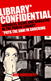 Library Confidential: Oddballs, Geeks, and Gangstas in the Public Library