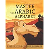 Master the Arabic Alphabet, A Handwriting Practice Workbook: Perfect Your Calligraphy Skills and Dominate the Modern Standard