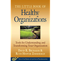 Little Book of Healthy Organizations: Tools For Understanding And Transforming Your Organization (The Little Books of Justice & Peacebuilding) (English Edition)