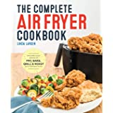 The Complete Air Fryer Cookbook: Amazingly Easy...