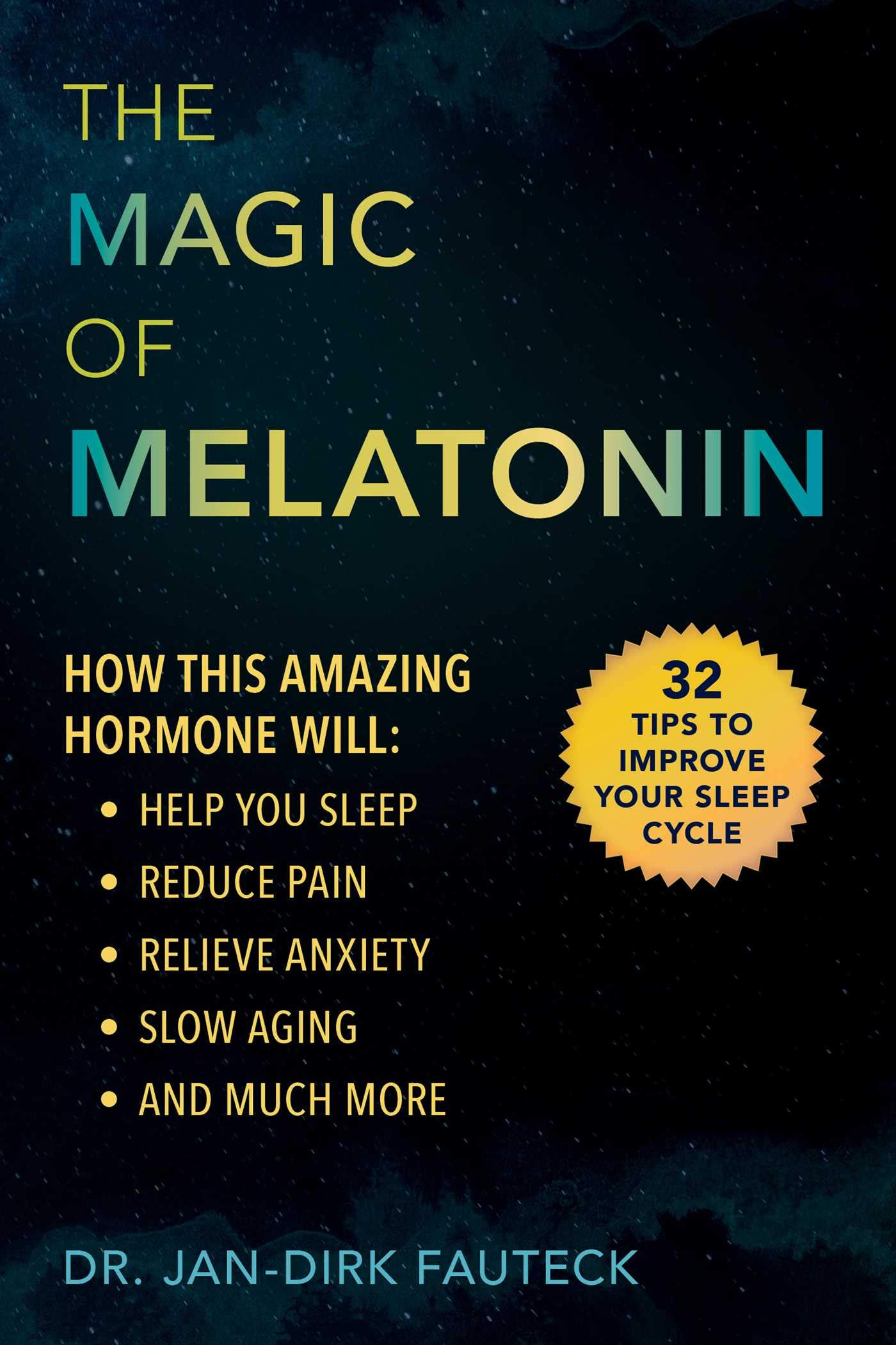 The Magic Of Melatonin  How This Amazing Hormone Will Help You Sleep Reduce Pain Relieve Anxiety Slow Aging And Much More