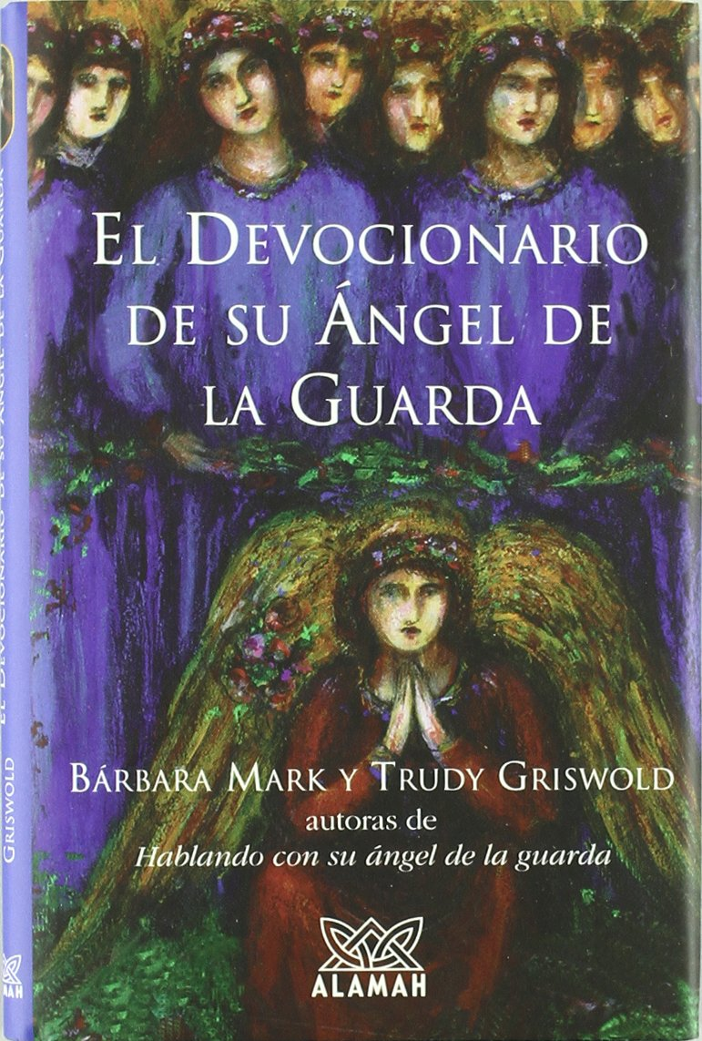 El Devocionario de su Angel de la Guarda = The Angelspeake Book of Prayer and Healing