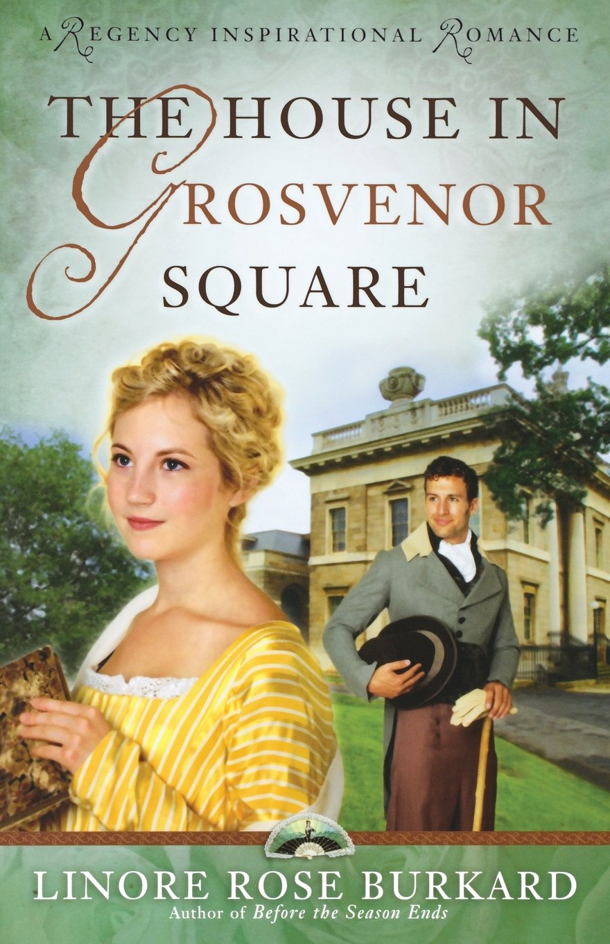 The House in Grosvenor Square (A Regency Inspirational Romance) ebook