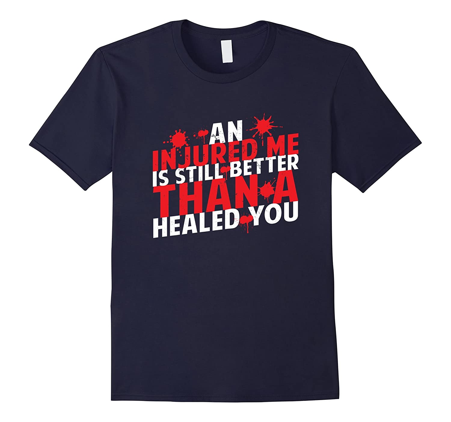 An Injured Me Is Still Better Than A Healed You T-Shirt-FL