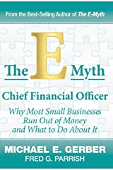 The E-Myth Chief Financial Officer: Why Most Small Businesses Run Out of Money and What to Do about It