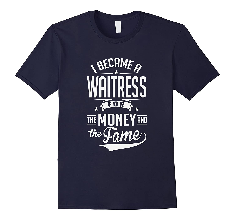Waitress Money And Fame T-Shirt-PL