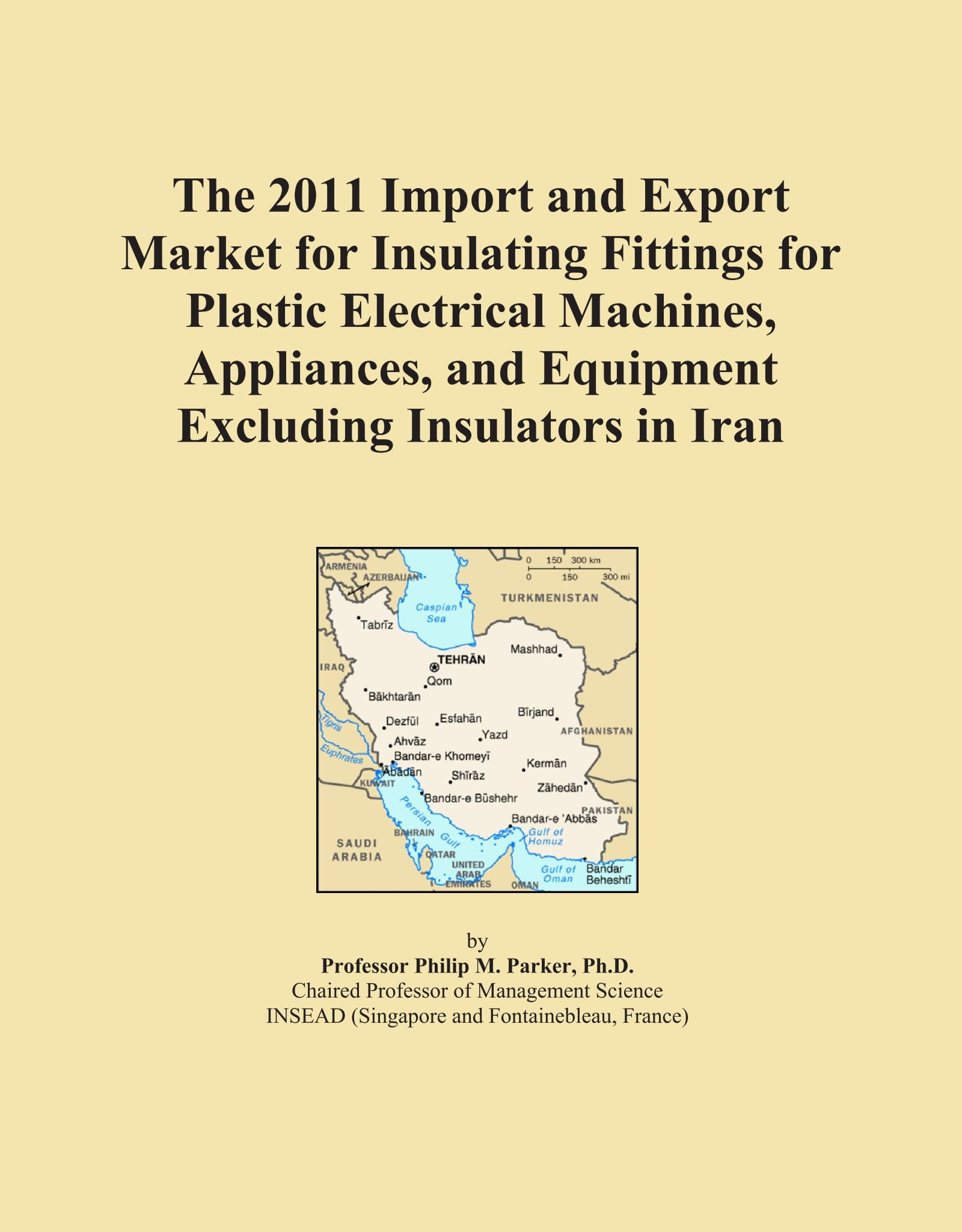 The 2011 Import and Export Market for Insulating Fittings for Plastic Electrical Machines, Appliances, and Equipment Excluding Insulators in Iran pdf epub
