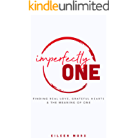 Imperfectly One: Finding Real Love, Grateful Hearts & The Meaning of One