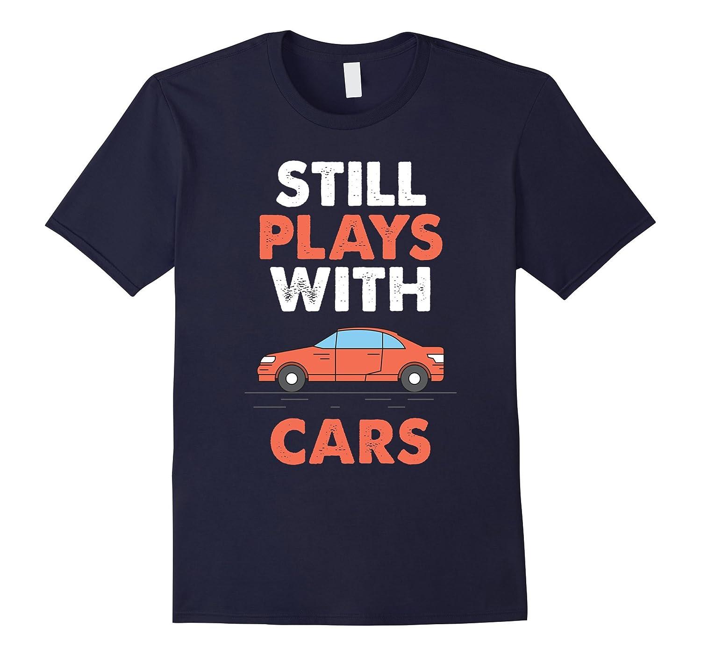 Still Plays With Cars Auto Salesman T-Shirt-PL