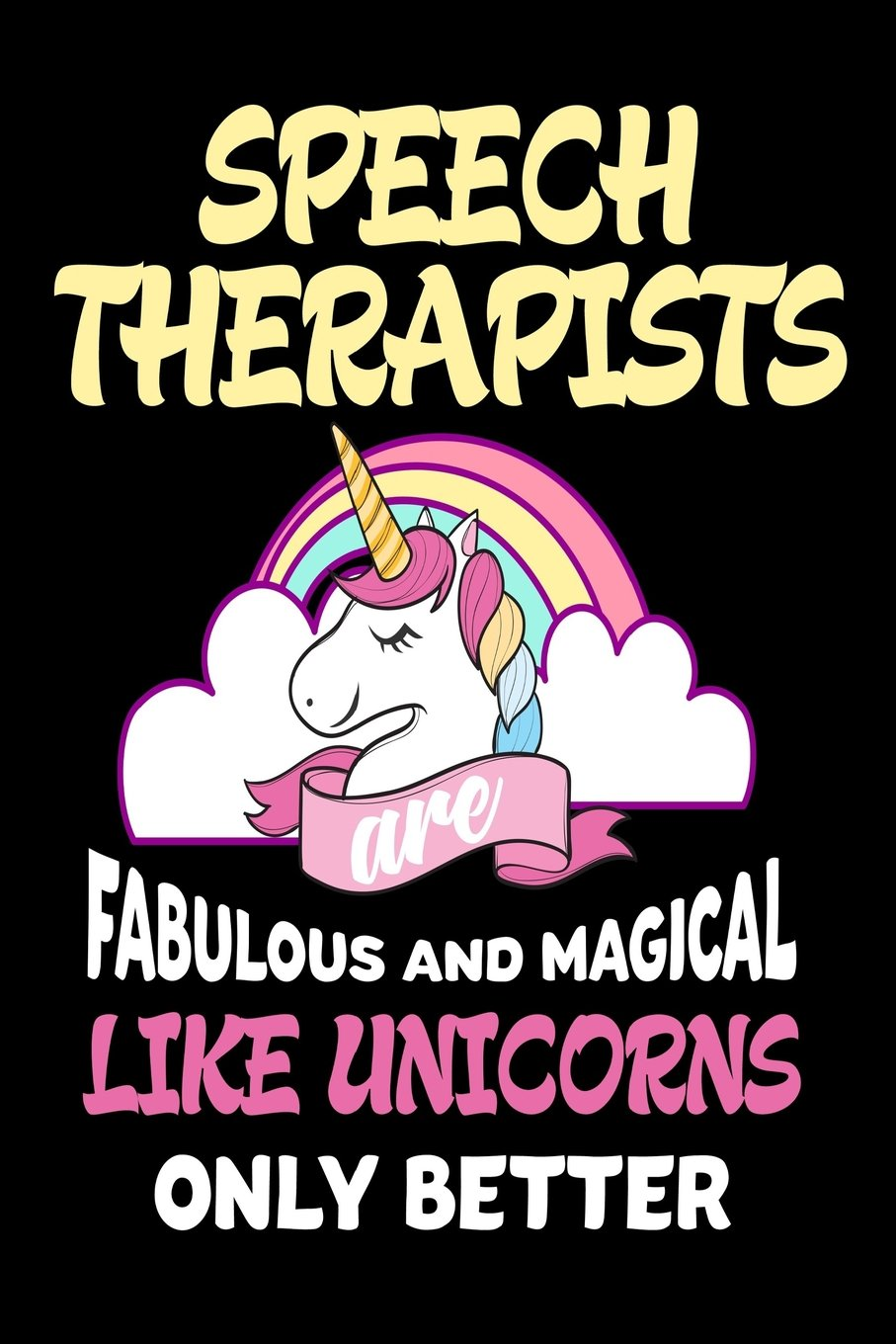 Download Speech Therapists are Fabulous and Magical Like Unicorns Only Better: Best Speech Therapist Ever Unicorn Gift Notebook pdf