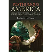 Posthumous America: Literary Reinventions of America at the End of the Eighteenth Century
