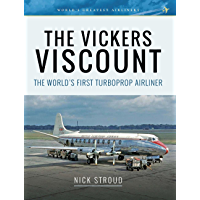 The Vickers Viscount: The World's First Turboprop Airliner (Aircraft)