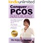 Conquer Your PCOS Naturally: How to Balance Your Hormones, Naturally Regain Fertility and Live a Symptom-Free, Well Life (Conquer It All Book 1)